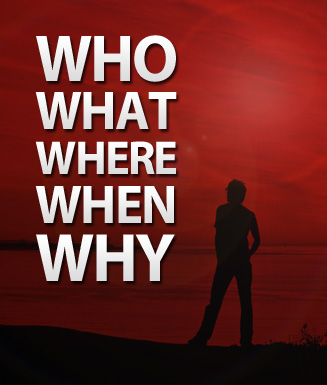 WHO, WHAT, WHERE, WHEN, WHY