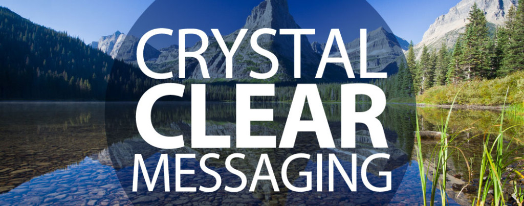 Crystal Clear Messaging