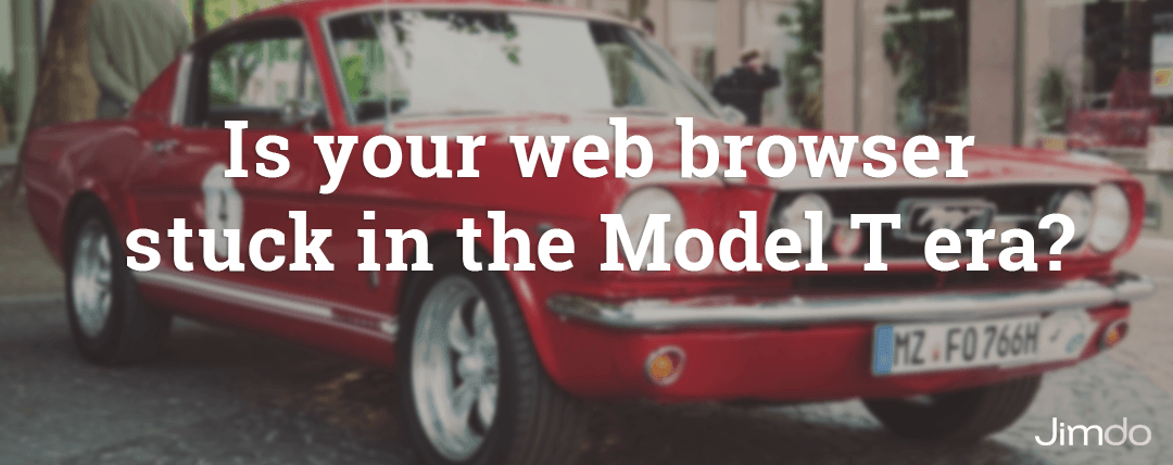 Is your web browser stuck in the Model T era?