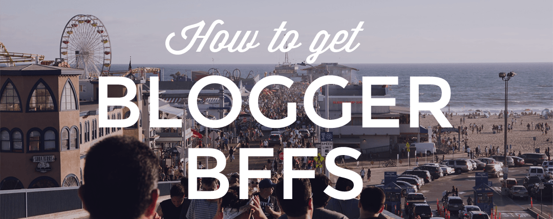 How to Get Blogger BFFs