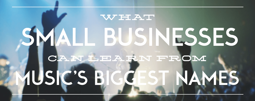 What Small Businesses Can Learn from Music's Biggest Names