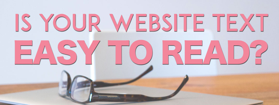 Is your website text easy to read?
