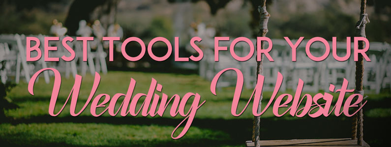 Best Tools for Your Wedding Website